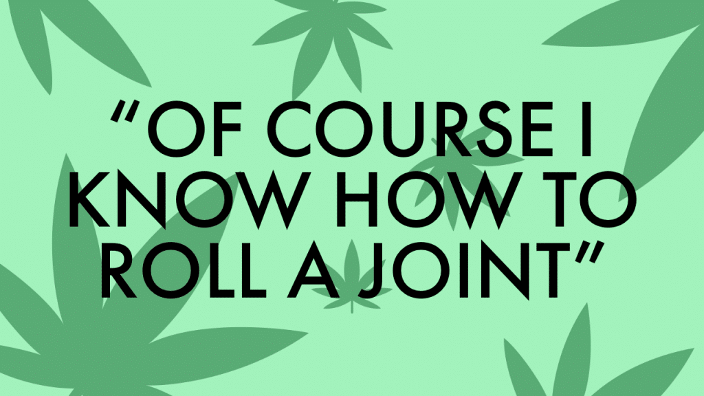"Cannabis Quote Game, ""Of course I know how to roll a joint."""